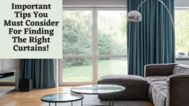 Photo of Important Tips You Must Consider For Finding The Right Curtains!